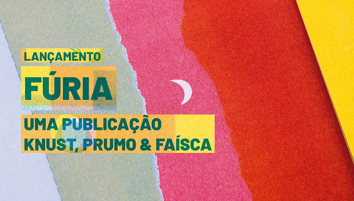 Fúria: a publication by Knust, Prumo & Faísca